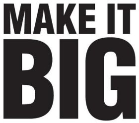 make it big